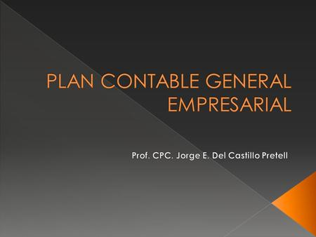 Plan Contable General 1974 Plan Contable General Revisado 1984 - 1985 Plan Contable General Empresarial 2009- 2010 El PCGE ha sido homogenizado con las.