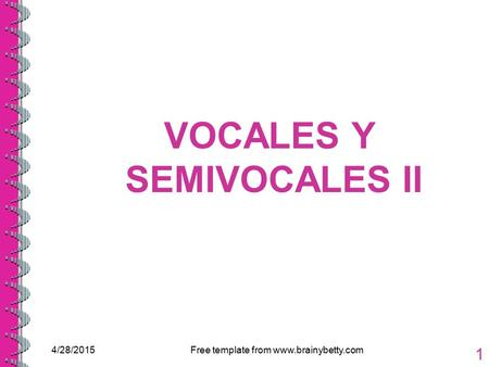 4/28/2015Free template from www.brainybetty.com 1 VOCALES Y SEMIVOCALES II.