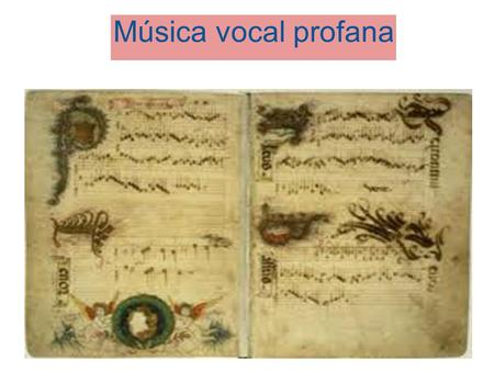 Música vocal profana Música vocal profana.