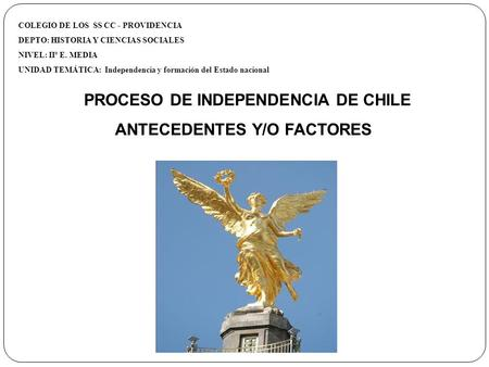 PROCESO DE INDEPENDENCIA DE CHILE ANTECEDENTES Y/O FACTORES