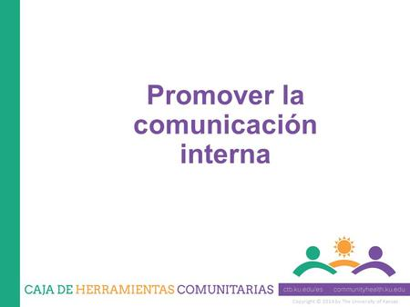 Copyright © 2014 by The University of Kansas Promover la comunicación interna.