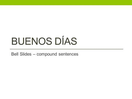BUENOS DÍAS Bell Slides – compound sentences oraciones compuestas I think There are many issues It is an idea He says I know it is important we need.