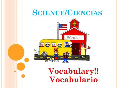 S CIENCE /C IENCIAS Vocabulary!! Vocabulario. S UN The star around which the earth orbits La estrella alrededor de la cual la tierra gira alrededor The.