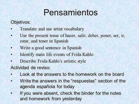 Pensamientos Objetivos: Translate and use artist vocabulary Use the present tense of hacer, salir, deber, poner, ser, ir, estar, and tener in Spanish Write.