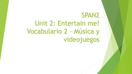 SPAN2 Unit 2: Entertain me! Vocabulario 2 – Música y videojuegos.