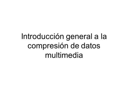 Introducción general a la compresión de datos multimedia