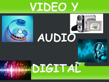 VIDEO Y AUDIO DIGITAL.