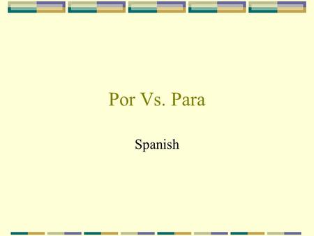"Por Vs. Para Spanish Por y para You've probably noticed that there are two ways to express ""for"" in Spanish: Por Para In this slide show, we'll look."
