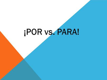 ¡POR vs. PARA!. LOS USOS DE PARA P urpose: in order to: followed by an infinitive E ffect that something has on something else R ecipient F uture: dates/deadlines/times.
