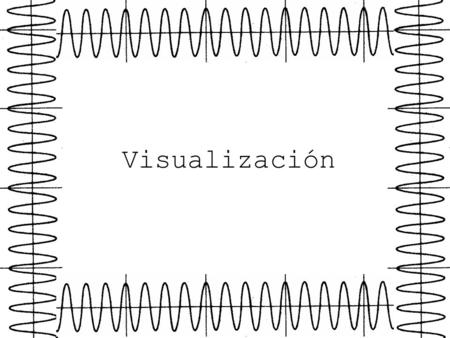 Visualización.