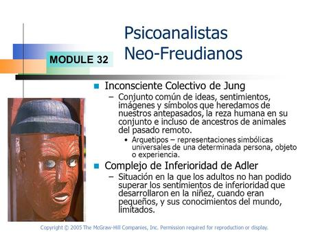 MODULE 32 Copyright © 2005 The McGraw-Hill Companies, Inc. Permission required for reproduction or display. Psicoanalistas Neo-Freudianos Inconsciente.