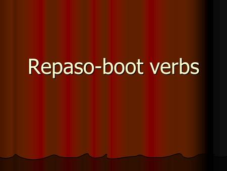 Repaso-boot verbs. E  IE Boot Verbs Remember that inside the boot the E changes to _______!! Remember that inside the boot the E changes to _______!!