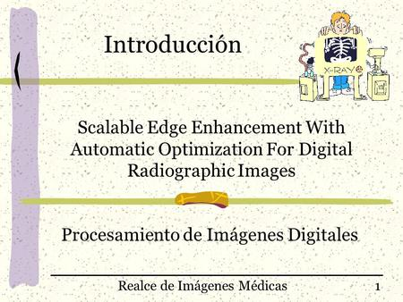 Realce de Imágenes Médicas Procesamiento de Imágenes Digitales Scalable Edge Enhancement With Automatic Optimization For Digital Radiographic Images 1.