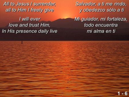 All to Jesus I surrender, all to Him I freely give I will ever love and trust Him, In His presence daily live All to Jesus I surrender, all to Him I freely.