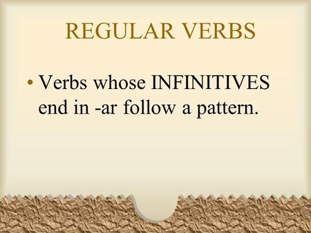 REGULAR VERBS Verbs whose INFINITIVES end in -ar follow a pattern.