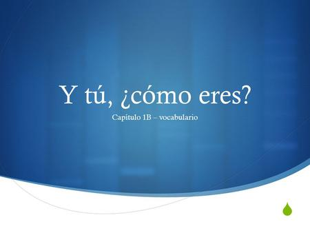  Y tú, ¿cómo eres? Capítulo 1B – vocabulario. Use all subject pronouns: yo, tú, él, ella.