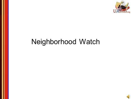 Neighborhood Watch. Temas ¿Qué es Neighborhood Watch? La historia de Neighborhood Watch Los beneficios de Neighborhood Watch Roles y responsabilidades.