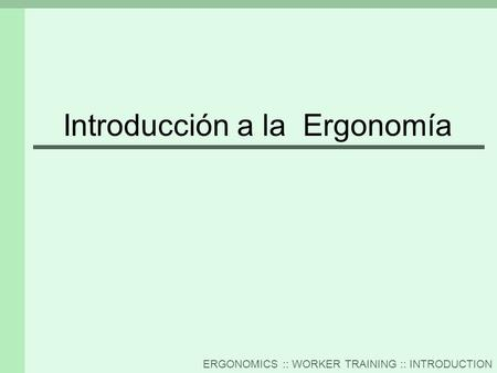 ERGONOMICS :: WORKER TRAINING :: INTRODUCTION Introducción a la Ergonomía.