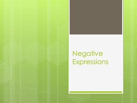 Negative Expressions. Vocabulary  Nunca= Never  Nada= Nothing  Nadie= Nobody  Ninguno(a)= None/Not a one  Tampoco= Neither.
