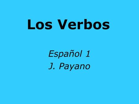 Los Verbos Español 1 J. Payano. The following is a midyear review of the verbs that we have covered so far this year. This grade will be part of your.