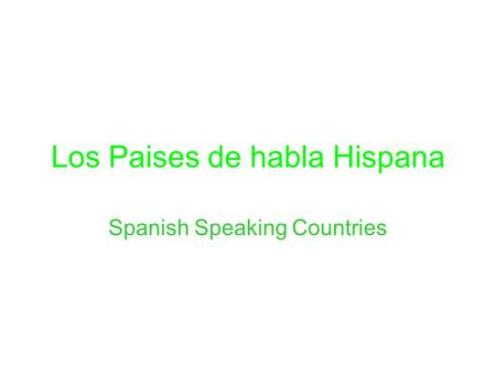 Los Paises de habla Hispana Spanish Speaking Countries.