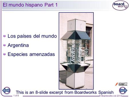 © Boardworks Ltd 2014 1 of 8 El mundo hispano Part 1 Los países del mundo Argentina Especies amenzadas This is an 8-slide excerpt from Boardworks Spanish.