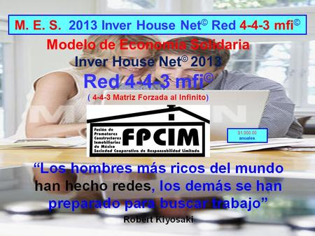 $1,000.00 anuales M. E. S. 2013 Inver House Net © Red 4-4-3 mfi © Modelo de Economía Solidaria Inver House Net © 2013 Red 4-4-3 mfi © ( 4-4-3 Matriz Forzada.