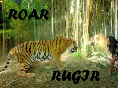 ROAR RUGIR. I used to bite my tongue and hold my breath Scared to rock the boat and make a mess Solía morderme la lengua y aguantar la respiración Con.