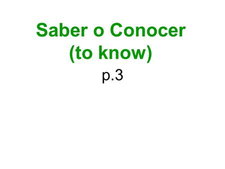 Saber o Conocer (to know)