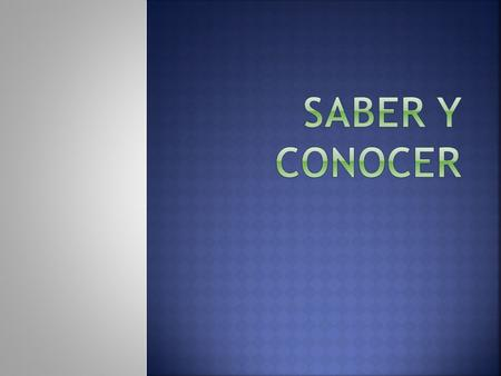  Saber and Conocer both mean TO KNOW but they are used differently.  First lets look at the conjugations…  Both verbs are irregular in the YO form.