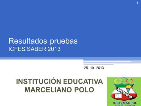 25- 10- 2013 1 INSTITUCIÓN EDUCATIVA MARCELIANO POLO.