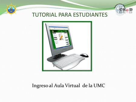 TUTORIAL PARA ESTUDIANTES Ingreso al Aula Virtual de la UMC.