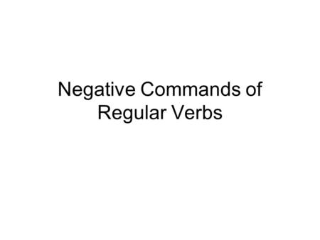 Negative Commands of Regular Verbs. Forming negative formal commands of regular verbs is fairly simple. Write the formal (Ud.) form command of the verb,