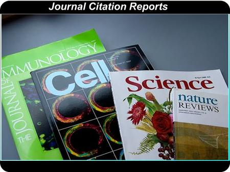 Journal Citation Reports. Journal Citation Reports 2013 Has dos ediciones: una para las ciencias puras y otra para las ciencias sociales.