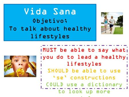 Vida Sana Objetivo; To talk about healthy lifestyles MUST be able to say what you do to lead a healthy lifestyles SHOULD be able to use 'se' constructions.