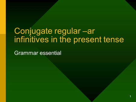 1 Conjugate regular –ar infinitives in the present tense Grammar essential.