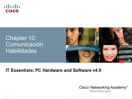 © 2007 Cisco Systems, Inc. All rights reserved.Cisco Public ITE PC v4.0 Chapter 10 1 Chapter 10: Comunicación Habilidades IT Essentials: PC Hardware and.