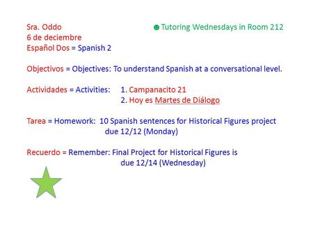 Sra. Oddo ☻ Tutoring Wednesdays in Room 212 6 de deciembre Español Dos = Spanish 2 Objectivos = Objectives: To understand Spanish at a conversational level.