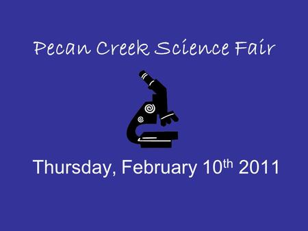 Pecan Creek Science Fair Thursday, February 10 th 2011.