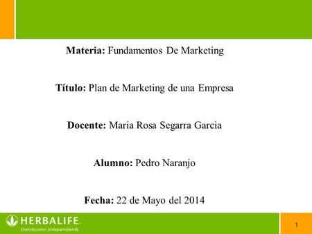1 Materia: Fundamentos De Marketing Título: Plan de Marketing de una Empresa Docente: Maria Rosa Segarra Garcia Alumno: Pedro Naranjo Fecha: 22 de Mayo.