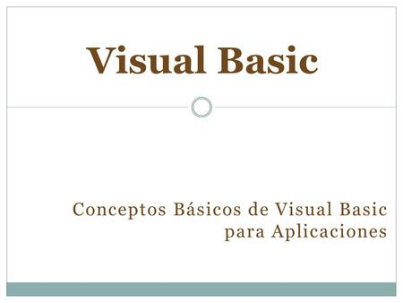 Conceptos Básicos de Visual Basic para Aplicaciones Visual Basic.