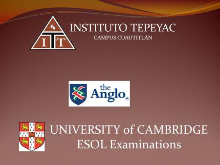 INSTITUTO TEPEYAC CAMPUS CUAUTITLÁN UNIVERSITY of CAMBRIDGE ESOL Examinations.