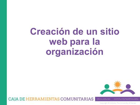 Copyright © 2014 by The University of Kansas Creación de un sitio web para la organización.
