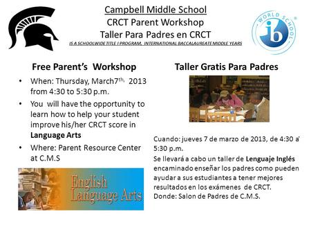 Campbell Middle School CRCT Parent Workshop Taller Para Padres en CRCT IS A SCHOOLWIDE TITLE I PROGRAM, INTERNATIONAL BACCALAUREATE MIDDLE YEARS Free Parent's.