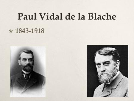Paul Vidal de la Blache 1843-1918.