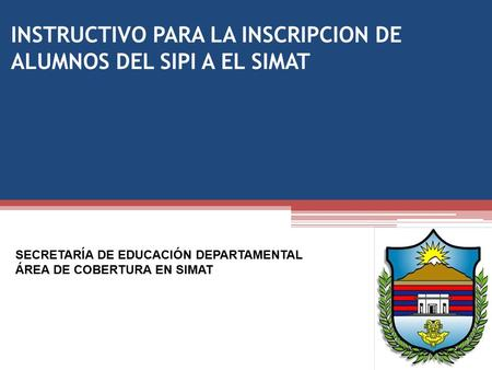 INSTRUCTIVO PARA LA INSCRIPCION DE ALUMNOS DEL SIPI A EL SIMAT
