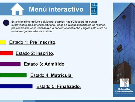 Menú interactivo Estado 1: Pre inscrito. Estado 2: Inscrito. Estado 3: Admitido. Estado 4: Matricula. Estado 5: Finalizado. Este tutorial interactivo se.