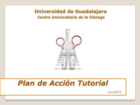 Plan de Acción Tutorial Plan de Acción Tutorial Universidad de Guadalajara Centro Universitario de la Ciénega Universidad de Guadalajara Centro Universitario.