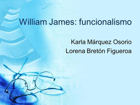 William James: funcionalismo Karla Márquez Osorio Lorena Bretón Figueroa.