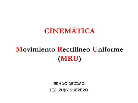 CINEMÁTICA Movimiento Rectilíneo Uniforme (MRU)